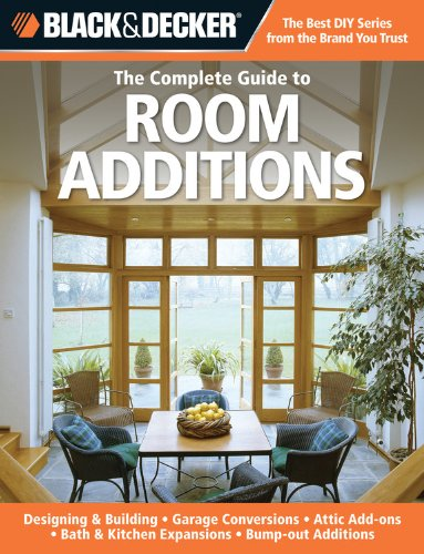 Black & Decker The Complete Guide To Room Additions: Designing & Building -Garage Conversions -Attic Add-Ons -Bath & Kitchen Expansions -Bump-Out Additions (Black & Decker Complete Guide) front-846745