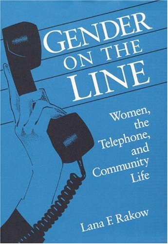 Gender on the Line: Women, the Telephone, and Community Life (Illinois Studies in Communication)