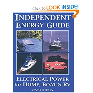 Independent Energy Guide: Electrical Power for Home, Boat and RV