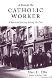 img - for Year at the Catholic Worker: A Spiritual Journey Among the Poor (Literature and the Religious Spirit Series X) book / textbook / text book