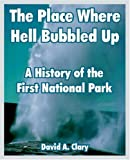 img - for The Place Where Hell Bubbled Up: A History of the First National Park book / textbook / text book