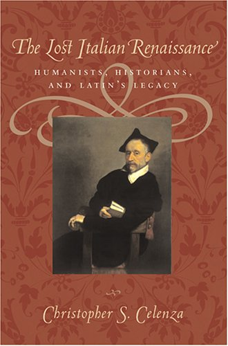 The Lost Italian Renaissance: Humanists, Historians, and...