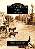 img - for The Grand Haven Area: 1860-1960 (MI) (Images of America) by Ewing, Wallace K., Ph.D., Seibold, David (2002) Paperback book / textbook / text book