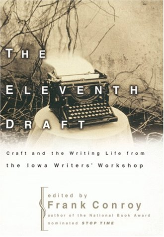 The Eleventh Draft: Craft and the Writing Life from the Iowa Writers' Workshop PDF