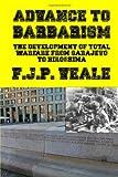 Advance to Barbarism: The Development of Total Warfare from Sarajevo to Hiroshima