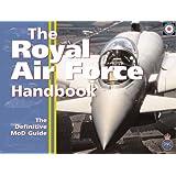 The Royal Air Force Handbook: The Definitive MOD Guide: The Definitive Guide by the MoD