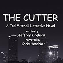 The Cutter: A Ted Mitchell Mystery (       UNABRIDGED) by Jeffrey Kinghorn Narrated by Chris Hendrie