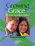 Growing in Grace: 35 Prayer Services for Children