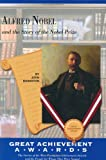 Alfred Nobel and the Story of the Nobel Prize (The Great Achiever Awards) (Great Achievement Awards)