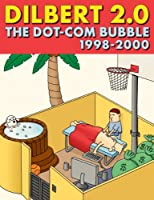 Dilbert 2.0: The Dot-Com Bubble, 1998 to 2000