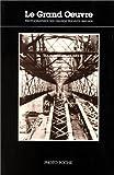 Le Grand Oeuvre: Photographies Des Grandes Travaux, 1860-1900 (French Edition) (2867540089) by Centre national de la photographie (France)