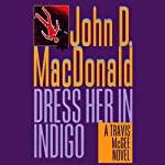 Dress Her in Indigo: A Travis McGee Novel, Book 11 (       UNABRIDGED) by John D. MacDonald Narrated by Robert Petkoff