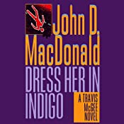 Dress Her in Indigo: A Travis McGee Novel, Book 11 | John D. MacDonald