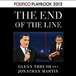 The End of the Line: Romney vs. Obama (POLITICO Inside Election 2012)   Glenn Thrush,Jonathan Martin