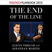 The End of the Line: Romney vs. Obama (POLITICO Inside Election 2012) | [Glenn Thrush, Jonathan Martin]