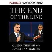 The End of the Line: Romney vs. Obama (POLITICO Inside Election 2012) | [Glenn Thrush, Jonathan Martin]