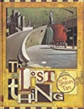 The Lost Thing: For Those Who Have More Important Things to Pay Attention to (0734400748) by Tan, Shaun