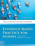 Evidence-Based Practice For Nurses: Appraisal And Application Of Research, Third Edition (Schmidt, Evidence Based Practice for Nurses)