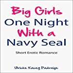 Big Girls One Night with a Navy Seal: Short Erotic Romance | Ulriche Kacey Padraige