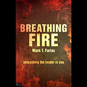 Breathing Fire: Unleashing the Leader in You | [Mark T. Farias]