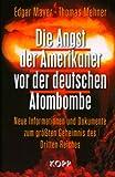 Die Angst der Amerikaner vor der deutschen Atombombe: Neue Informationen und Dokumente zum größten Geheimnis des Dritten Reiches title=