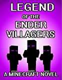The Legend of the EnderVillagers: A Minecraft Novel (Based on a True Story)
