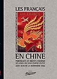 Les Français en Chine, portraits et récits choisis des longs-nez dans l'Empire Céleste