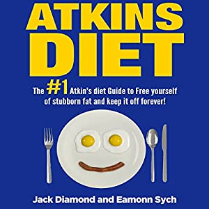 The #1 Atkins Diet Guide to Free Yourself of Stubborn Fat and Permanently Keep It Off! Audiobook