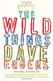 The Wild Things (0307399044) by Eggers, Dave