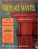 img - for Step-by-step to a Classic Fireplace Mantel by Steve Penberthy, Gary Jones (1999) Paperback book / textbook / text book