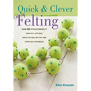 Quick And Clever Felting