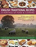 Annette Yates English Traditional Recipes: A Heritage of Food and Cooking: 160 Classic Recipes to Celebrate England's Great Culinary History, with Delicious Dishes to Represent the Best of Every County and Region