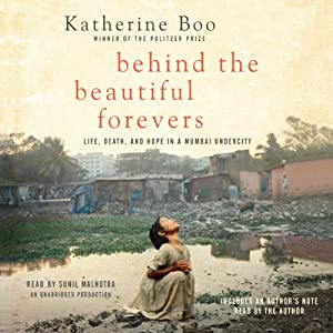 Life, Death, and Hope in a Mumbai Undercity - Katherine Boo
