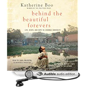 Behind the Beautiful Forevers - Life, Death, and Hope in a Mumbai Undercity - Katherine Boo