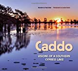 Caddo: Visions of a Southern Cypress Lake (River Books, Sponsored by The Meadows Center for Water and the Environment, Texa)