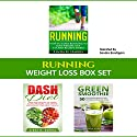 Weight Loss Box Set: Running, DASH Diet, and Green Smoothies to Lose Weight and Get Fit Audiobook by Linda Harris, Amanda Hopkins Narrated by Sandra Brautigam