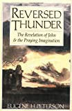 Reversed Thunder: The Revelation of John and the Praying Imagination (0060665033) by Peterson, Eugene H.
