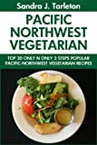 Top 30 Only N Only 3 Steps PACIFIC NORTHWEST VEGETARIAN Recipes (English Edition)