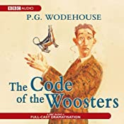 The Code of the Woosters (Dramatised) | [P.G. Wodehouse]