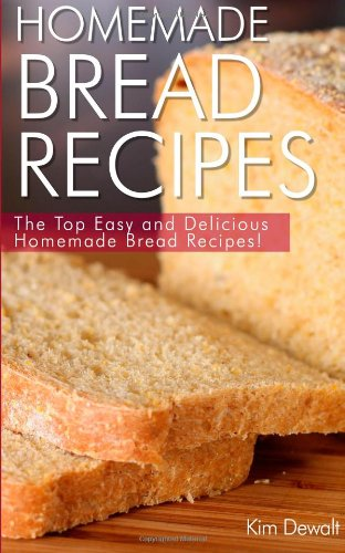 Homemade Bread Recipes: The Top Easy And Delicious Homemade Bread Recipes! front-148621