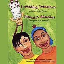 Laughing Tomatoes and Other Spring Poems/Jitomates Risuenos y Otros Poems de Primavera (       UNABRIDGED) by Francisco X. Alarcon Narrated by Emilio Delgado