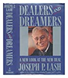 Dealers and Dreamers: A New Look at the New Deal (0385187165) by Lash, Joseph P.