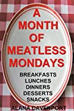 A Month of Meatless Mondays: Breakfasts-Lunches-Dinners-Desserts-Snacks