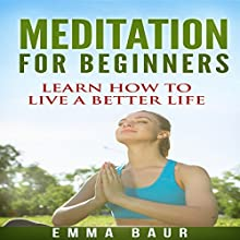 Meditation for Beginners: The Comprehensive Guide to Learn How to Meditate Mindfully and Increase Your Happiness | Livre audio Auteur(s) : Emma Baur Narrateur(s) : Kimberly Hughey