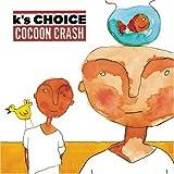 Cocoon crash | K's Choice (Autres)