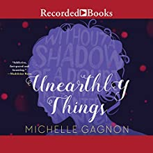 Unearthly Things Audiobook by Michelle Gagnon Narrated by Michi Barall