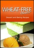 Wheat-Free Classics - Dessert and Baking Recipes