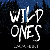 The Wild Ones: A Post-Apocalyptic Zombie Thriller | [Jack Hunt]