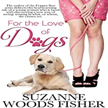 For the Love of Dogs (       UNABRIDGED) by Suzanne Woods Fisher Narrated by Flora Plumb