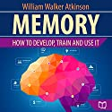 Memory: How to Develop, Train, and Use It (       UNABRIDGED) by William Walker Atkinson Narrated by Steven Benjamin